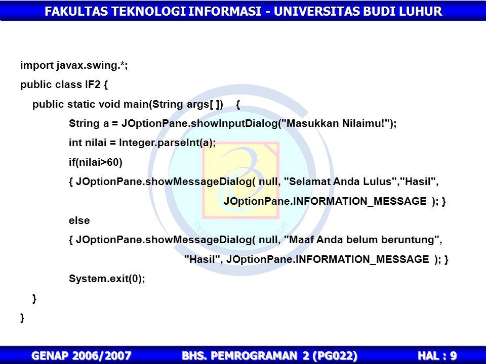 import javax.swing.*; public class IF2 { public static void main(String args[ ]) { String a = JOptionPane.showInputDialog( Masukkan Nilaimu! );